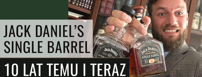 Jak smakuje Jack Daniel's Single Barrel? 10 lat temu i teraz!