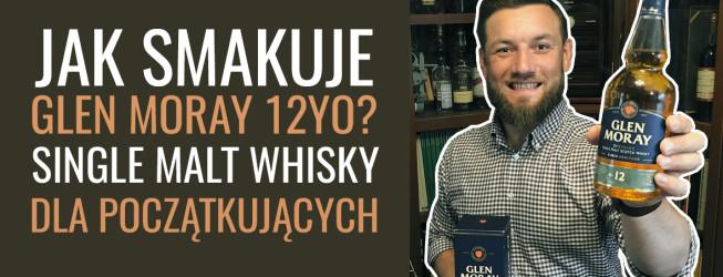 Jak smakuje Glen Moray 12 YO? Single Malt Whisky dla początkujących