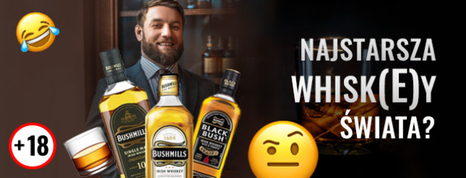 Bushmills Irish WhiskEy – jak smakuje? Trzy wersje: White, Black i 10yo?