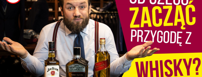 10 whisky dla początkujących! Jak zacząć pić? Właściwa kolejność!